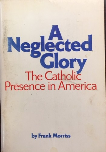 Image for A Neglected Glory: The Catholic Presence in America