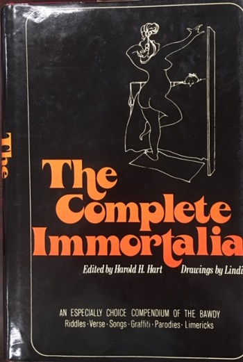Image for THE COMPLETE IMMORTALIA, AN ESPECIALLY CHOICE COMPENDIUM OF BAWDY RIDDLES, VERSE, SONGS, GRAFFITI, PARODIES & LIMERICKS