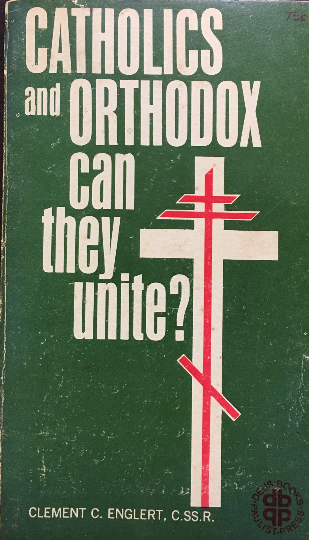 Image for Catholics and Orthodox Can They Unite?