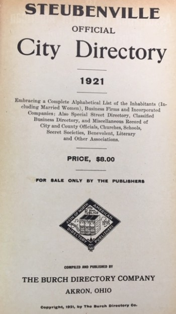 Image for 1921 - Steubenville Official City Directory, 1921: embracing a complete alphabetical list of the inhabitants (including married women), business firms and incorporated companies : also, a special street directory, classified business directory, and miscellaneous record of city and county officials, churches, schools, secret societies, benevolent, literary and other associations