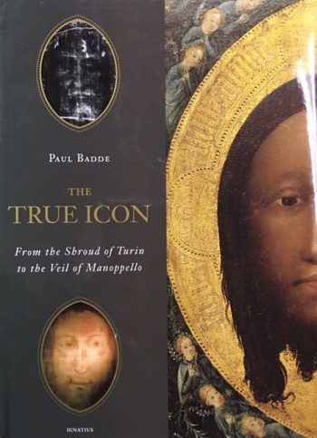 Image for The True Icon: From the Shroud of Turin to the Veil of Manoppello