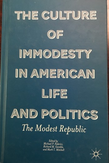 Image for The Culture of Immodesty in American Life and Politics: The Modest Republic