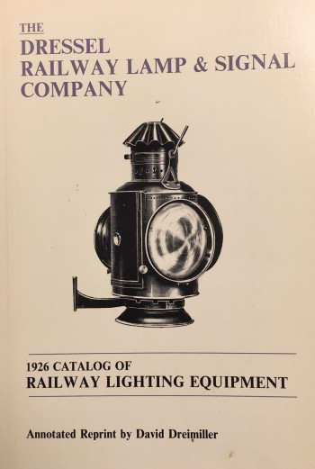 Image for The Dressel Railway Lamp and Signal Company: 1926 Catalog of Railway Lighting Equipment (Annotated Reprint)