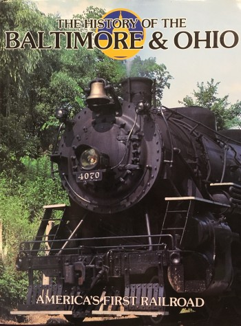 Image for The History of The Baltimore & Ohio: America's First Railroad