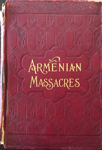 Image for Armenian Massacres or The Sword of Muhammad: Containing a complete and thrilling account of the terrible atrocities and wholesale murders committed in Armenia by Mohammedan fanatics including a full account of the Turkish people, their history, government, customs, customs and strange religious belief. To which is added The Mohammedan reign of terror in Armenia