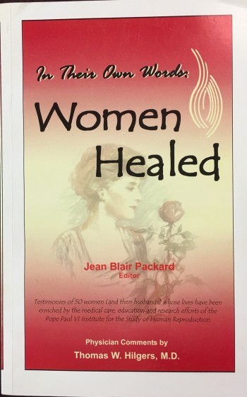 Image for In Their Own Words: Women Healed - Testimonies of 50 women (and their husbands) whose lives have been enriched by the medical care, education and research efforts of the Pope Paul VI Institute for the Study of Human Reproduction