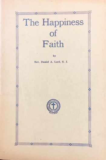Image for The Happiness of Faith: Nine addresses in the Catholic Hour, sponsored by the National Council of Catholic Men and the co-operation of the National Broadcasting Company and its associated stations (On Sundays from April 8 to May 6 and from June to June 24, 1934)