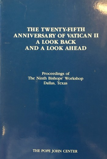 Image for The Twenty-Fifth Anniversary of Vatican II: A Look Back and a Look Ahead : Proceedings of the Ninth Bishops' Workshop, Dallas, Texas