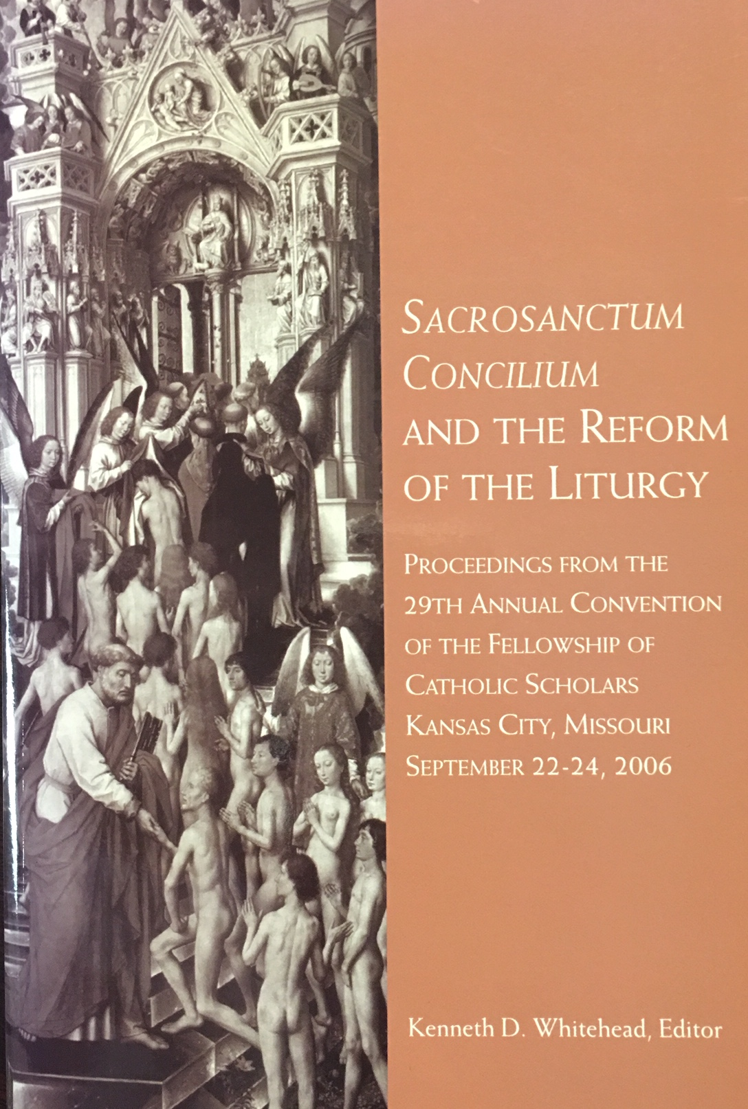 Image for Sacrosanctum Concilium and the Reform of the Liturgy: Proceedings from the 29th Annual Convention of the Fellowship of Catholic Scholars, Kansas City, Missouri, September 22-24, 2006