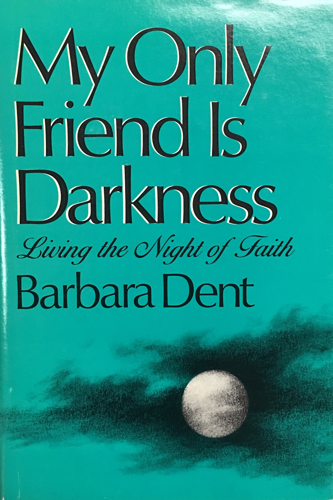 Image for My Only Friend Is Darkness: Living the Night Of Faith