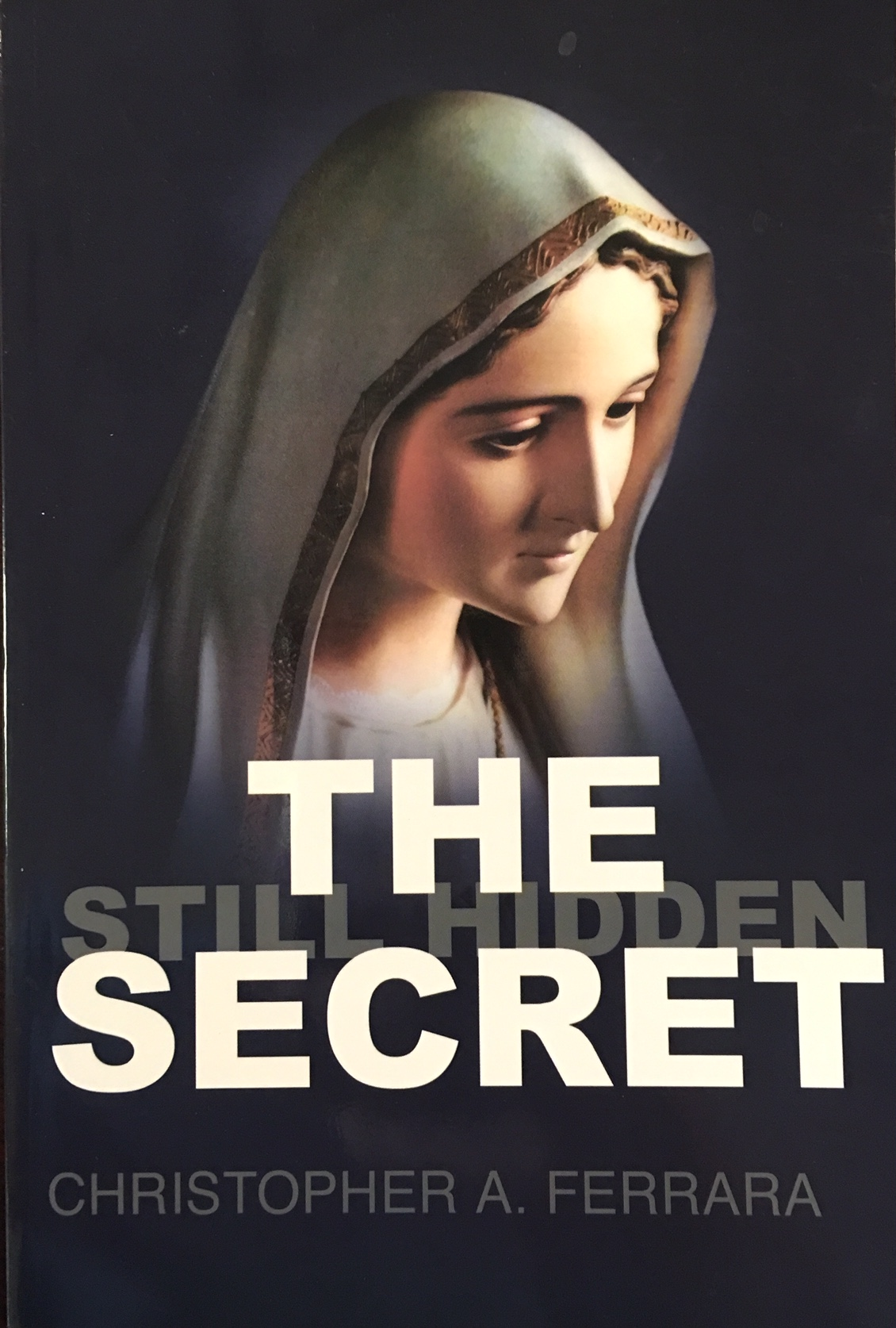 Image for The Secret: An investigation into the Vatican Secretary of State's personal campaign to conceal the words of the Virgin Mary in the third secret of Fatima