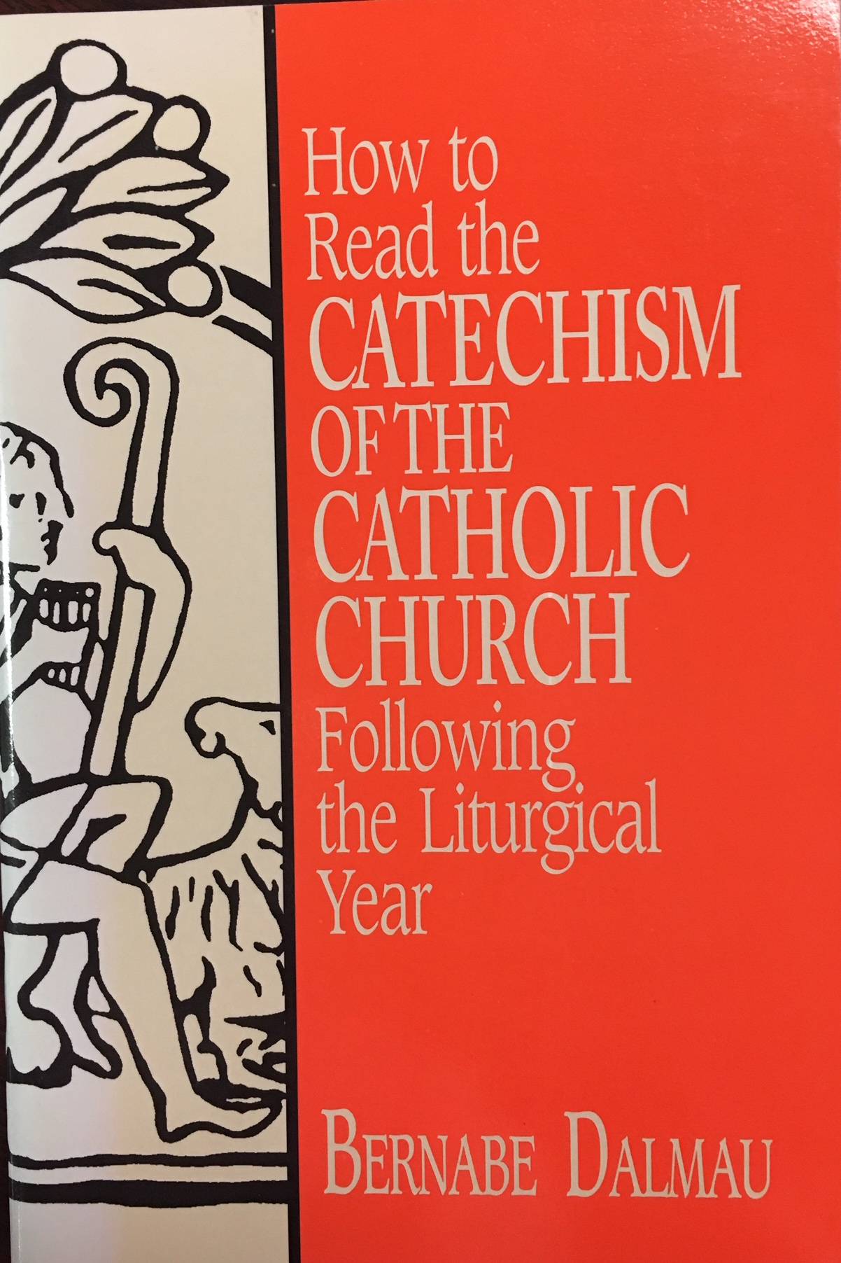 Image for How to Read the Catechism of the Catholic Church: Following the Liturgical Year