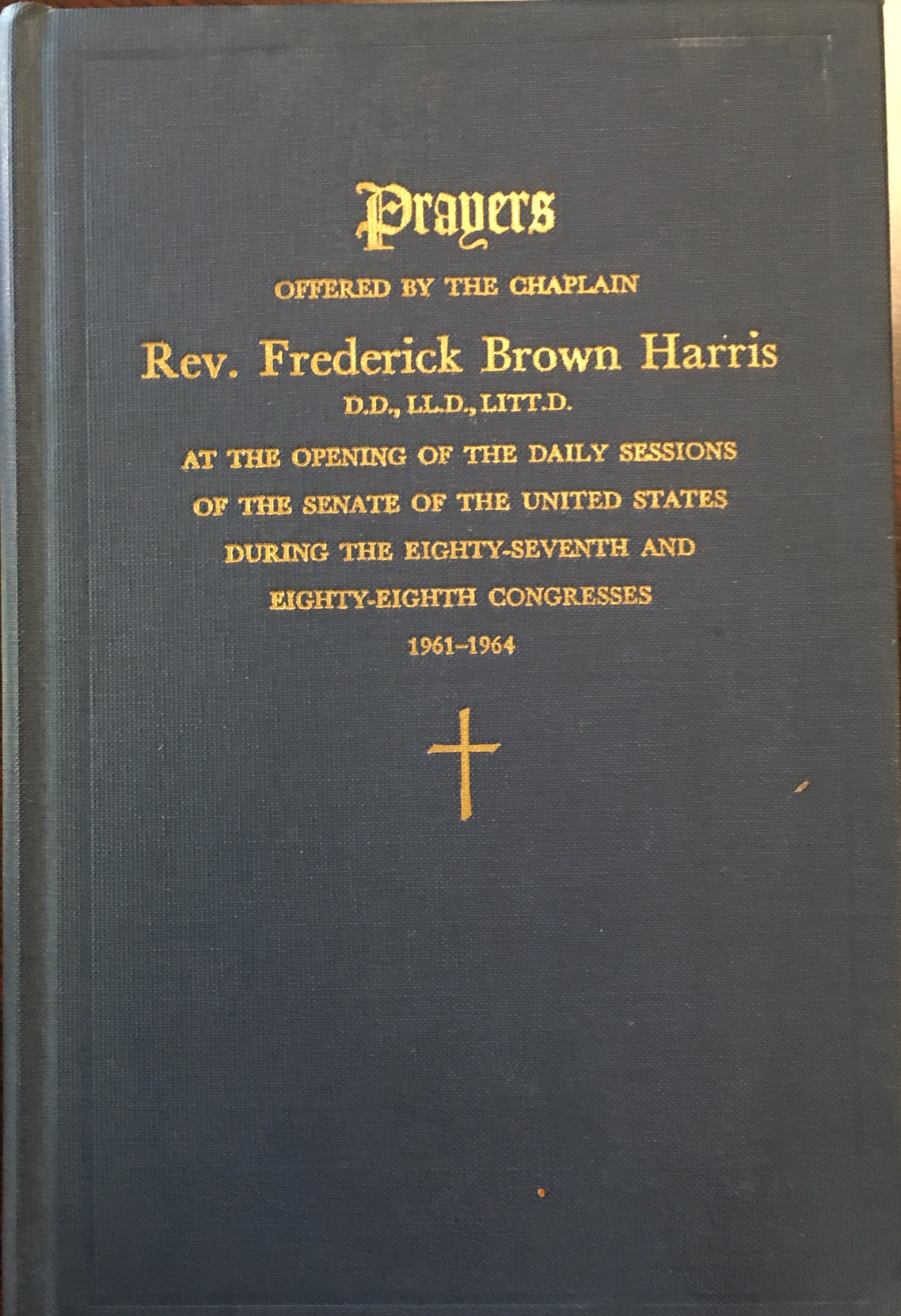 Image for Prayers Offered by the Chaplain Rev. Frederick Brown Harris D.D., LL. D., LITT. D. at the opening of the daily sessions of the Senate of the United States during the Eighty-Seventh and Eighty-Eighth Congresses 1961-1964
