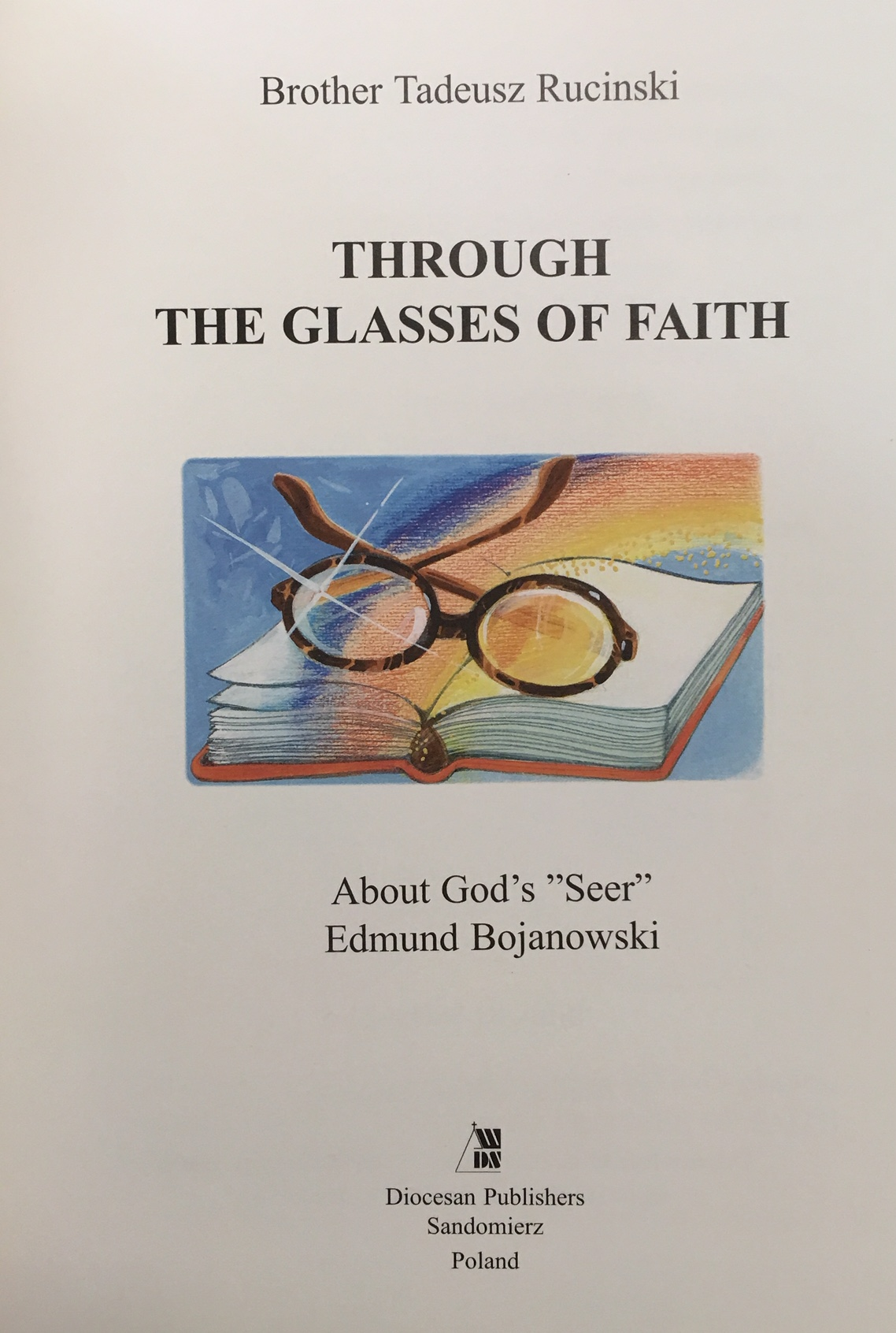 Image for Through the Glasses of Faith: About Gods's Seer Edmund Bojanowski