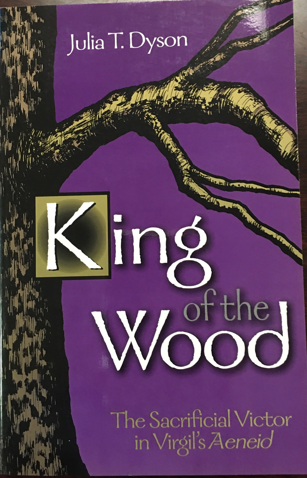 Image for King of the Wood: The Sacrificial Victor in Virgil's Aeneid (Oklahoma Series for Classical Culture)