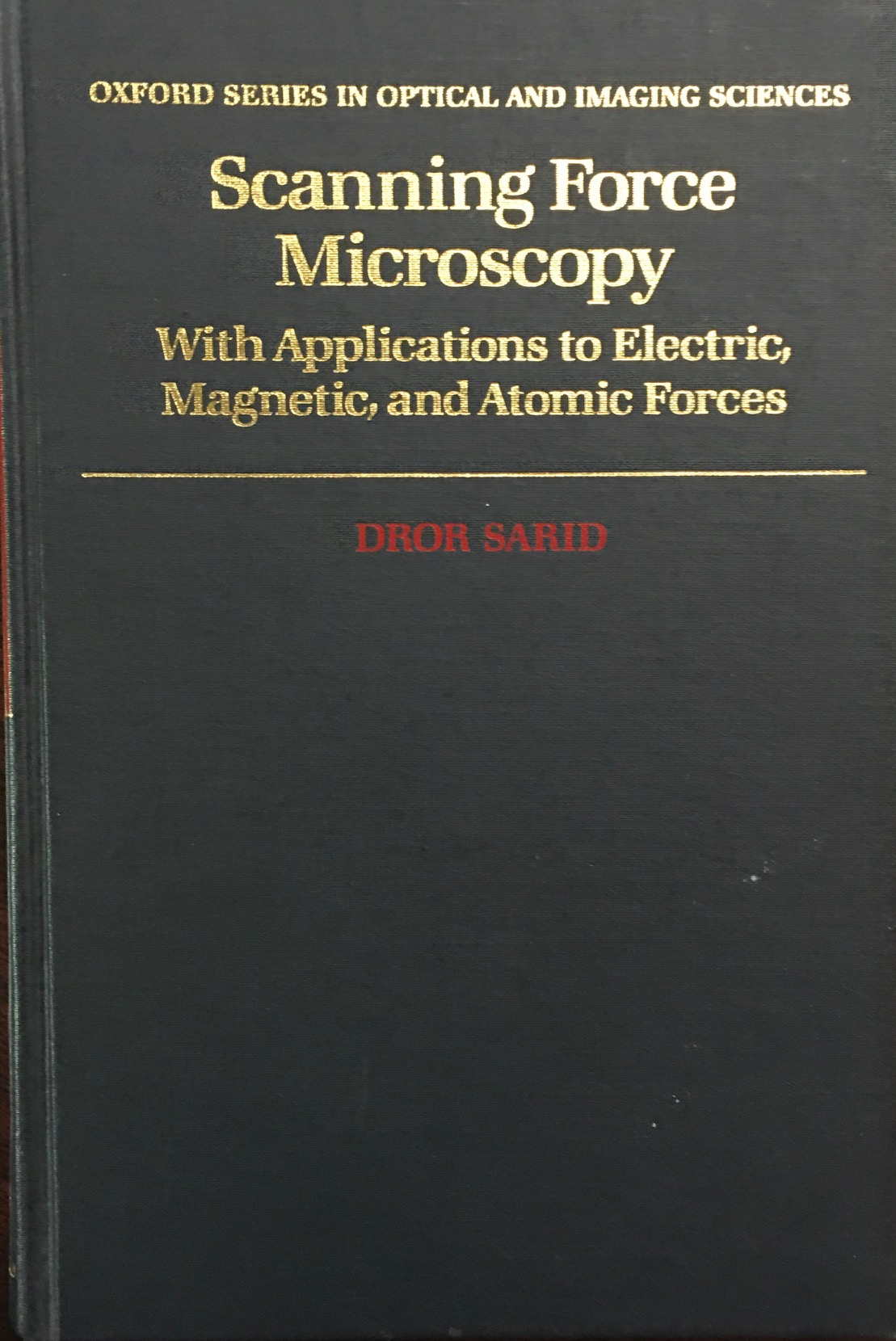 Image for Scanning Force Microscopy: With Applications to Electric, Magnetic, and Atomic Forces (Oxford Series in Optical and Imaging Sciences #2)
