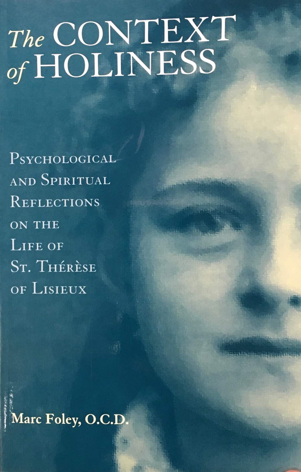 Image for The Context of Holiness: Psychological and Spiritual Reflections on the Life of Saint Therese of Lisieux