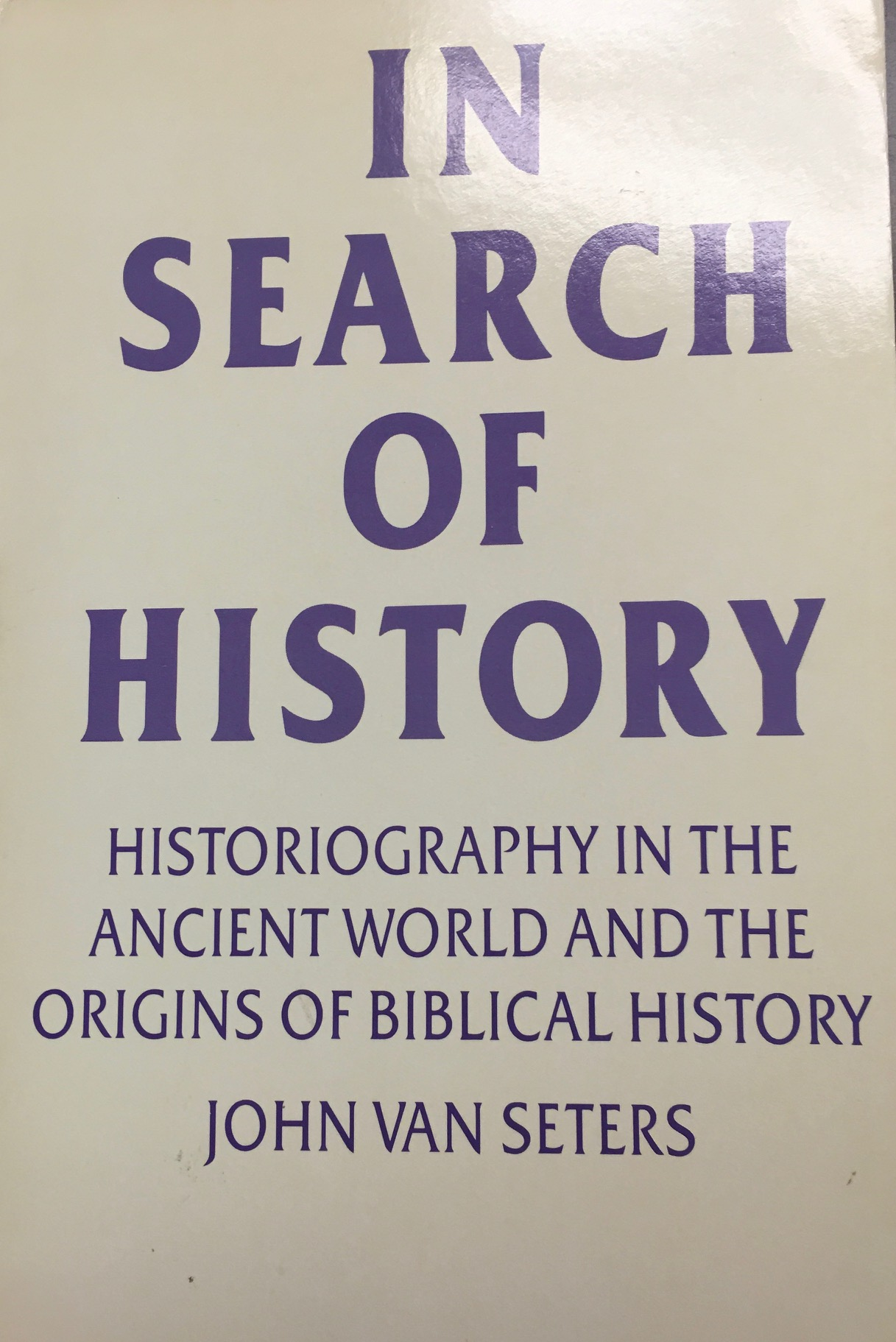 Image for In Search of History: Historiography in the ancient world and the origins of Biblical history