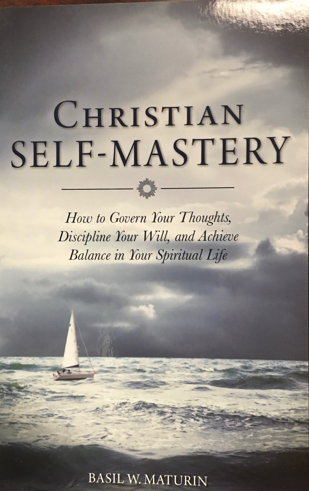 Image for Christian Self-Mastery: How to Govern Your Thoughts, Discipline Your Will, and Achieve Balance in Your Spiritual Life