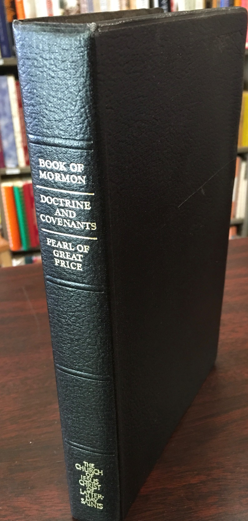 Image for The Book of Mormon: Another Testament of Jesus Christ; The Doctrines and Covenants of the Church of Jesus Christ of Latter-Day Saints; The Pearl of Great Price