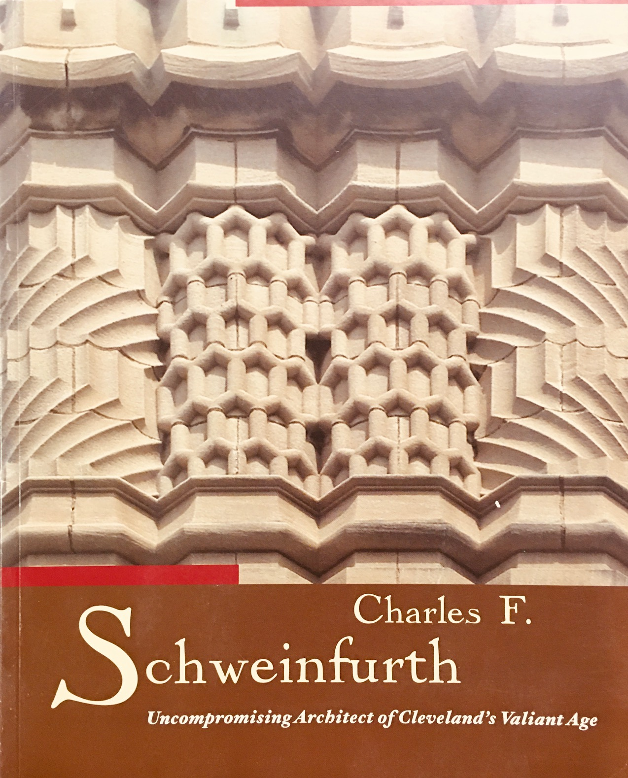 Image for Charles F. Schweinfurth (1856-1919): Uncompromising Architect of Cleveland's Valiant Age