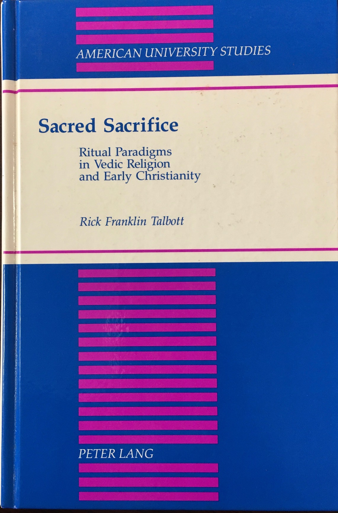 Image for Sacred Sacrifice: Ritual Paradigms in Vedic Religion and Early Christianity (American University Studies, Series IX: History Vol. 150)