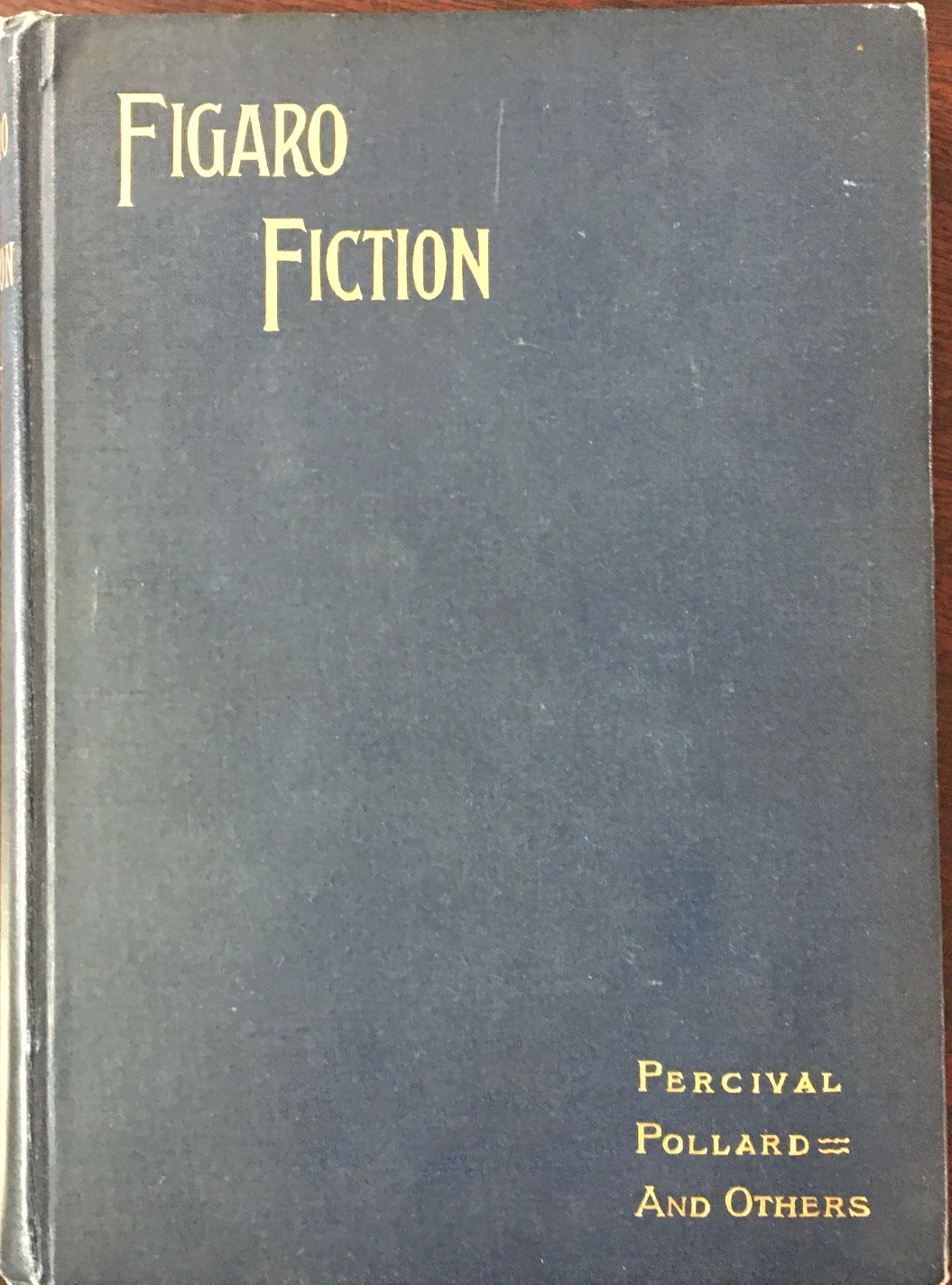 Image for Figaro Fiction: A Collection of Short Stories by J. Percival Pollard, Harold R. Vynne, Fanny Locke MacKenzie, Eugenie Long, Clifton S. Sultzer, Tom Hall, Robert Yulee Toombs, Andrew Romaine, Frederic Mayer and Austyn Granville. Decorations by Frank Holme and Curtis Gandy.