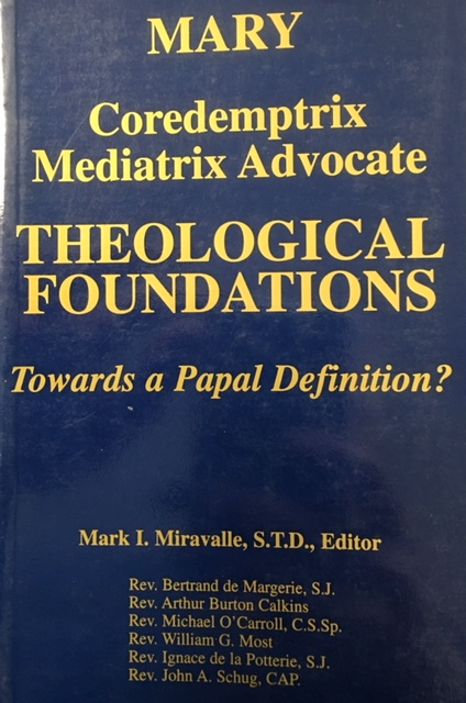 Image for Mary, Coredemptrix, Mediatrix & Advocate: Theological Foundations- Towards a Papal Definition?
