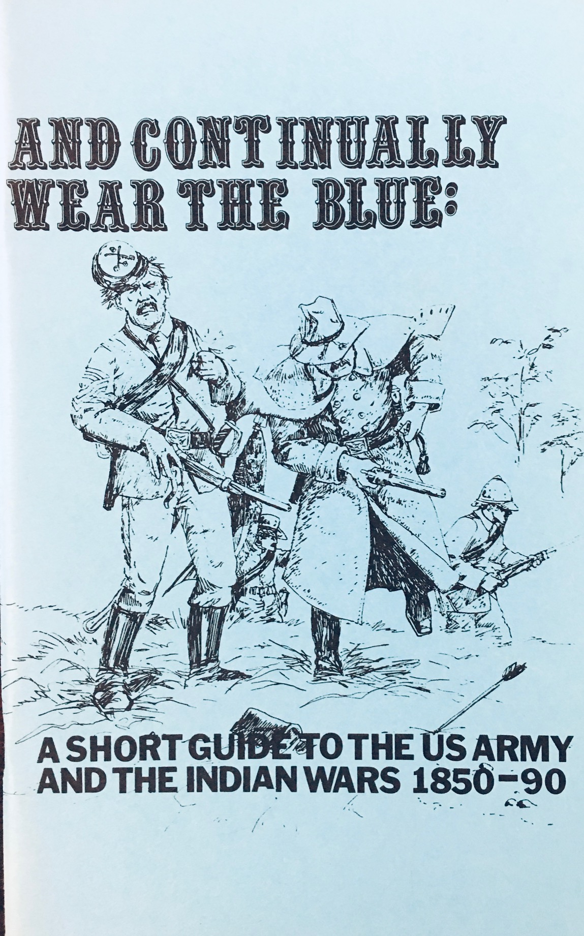 Image for And Continually Wear the Blue: US Army and the Indian Wars,1850-1890 and including several scenarios for the Indian Wars of the West  - Revised Edition (Campaign Booklet 5A)