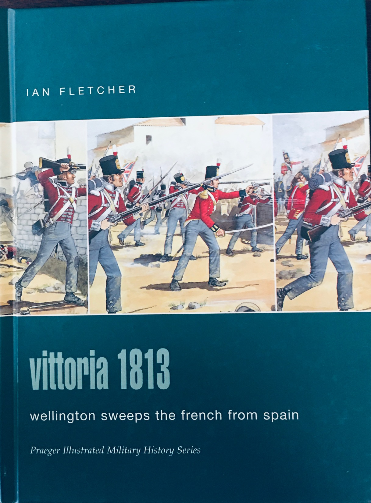 Image for Vittoria 1813: Wellington Sweeps the French from Spain (Praeger Illustrated Military History Series)