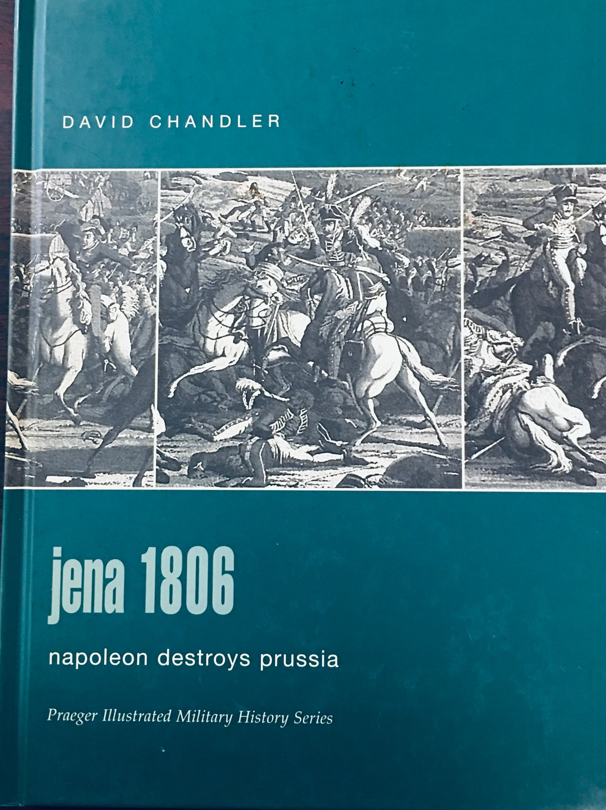 Image for Jena 1806: Napoleon Destroys Prussia (Praeger Illustrated Military History)