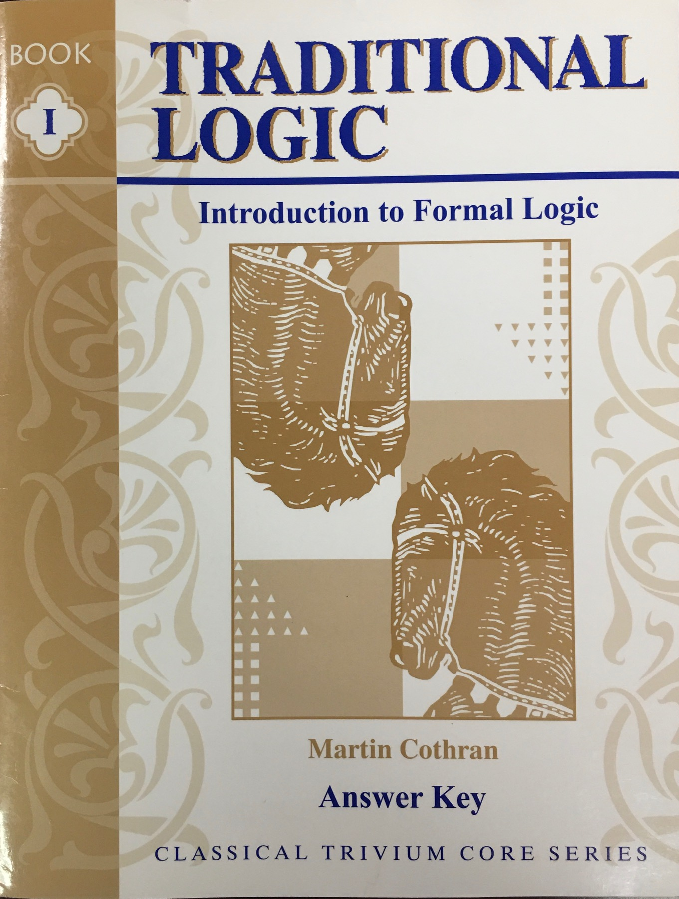 Image for Traditional Logic: An Introduction to Formal Logic - Answer Key, Book I (Classical Trivium Core Series)