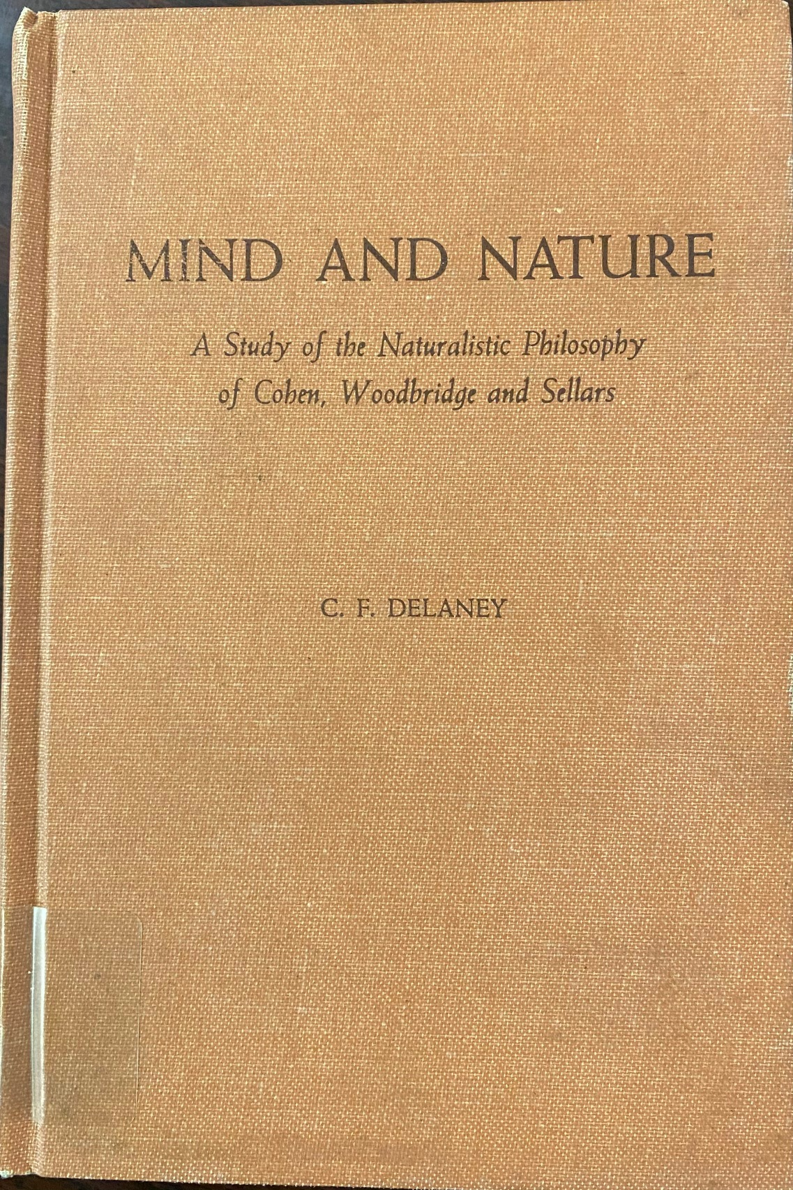 Image for Mind and Nature, A Study of the Naturalistic Philosophies of Coben, Woodbridge and Sellers