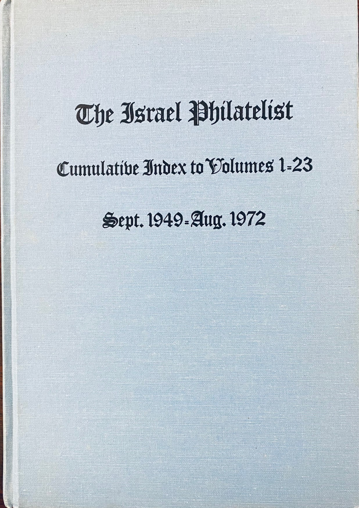 Image for The Israel Philatelist: Cumulative Index to Volumes 1-23 / Sept. 1949 - Aug. 1972