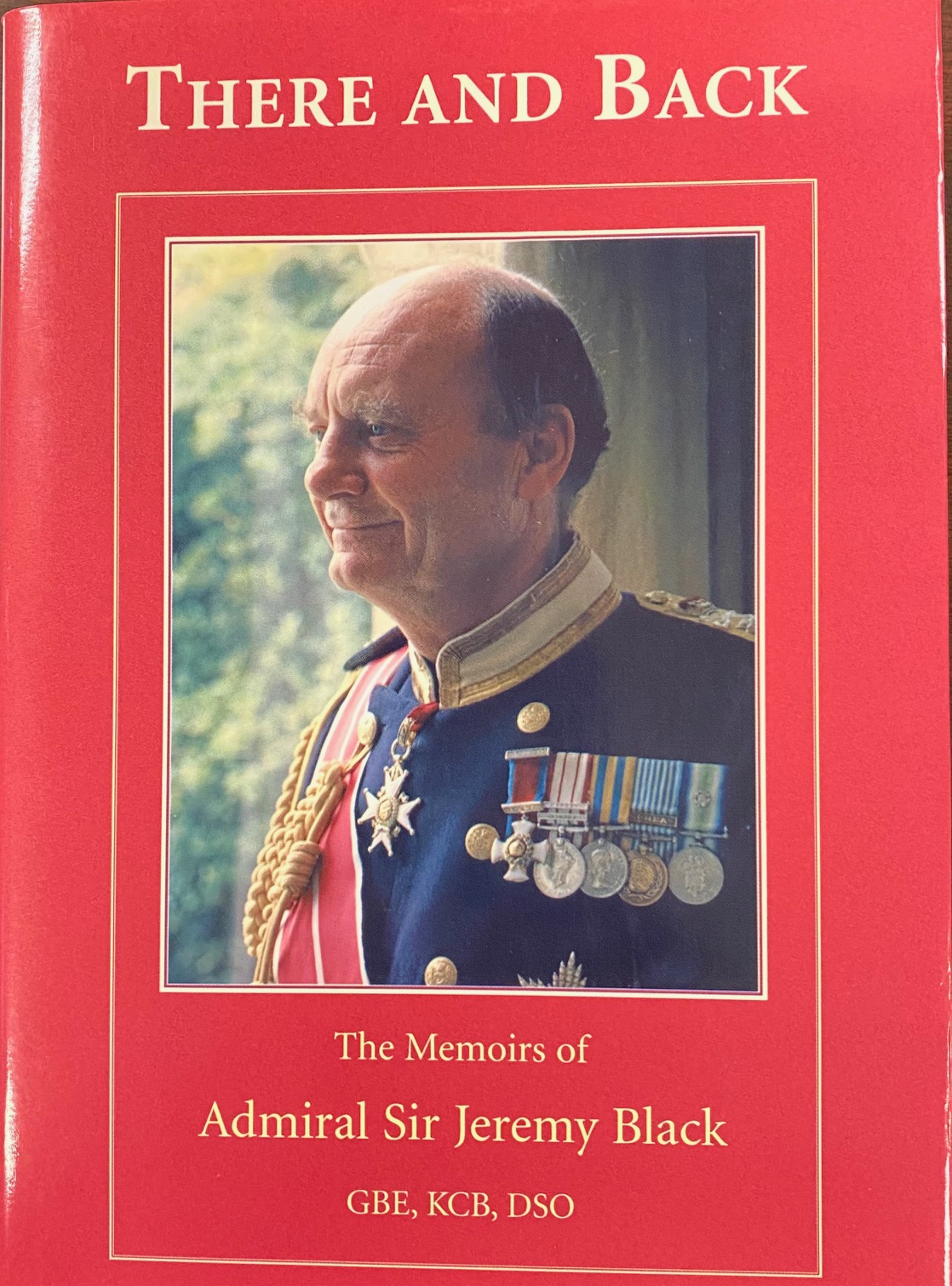 Image for There and back: the memoirs of Admiral Sir Jeremy Black, GBE, KCB, DSO