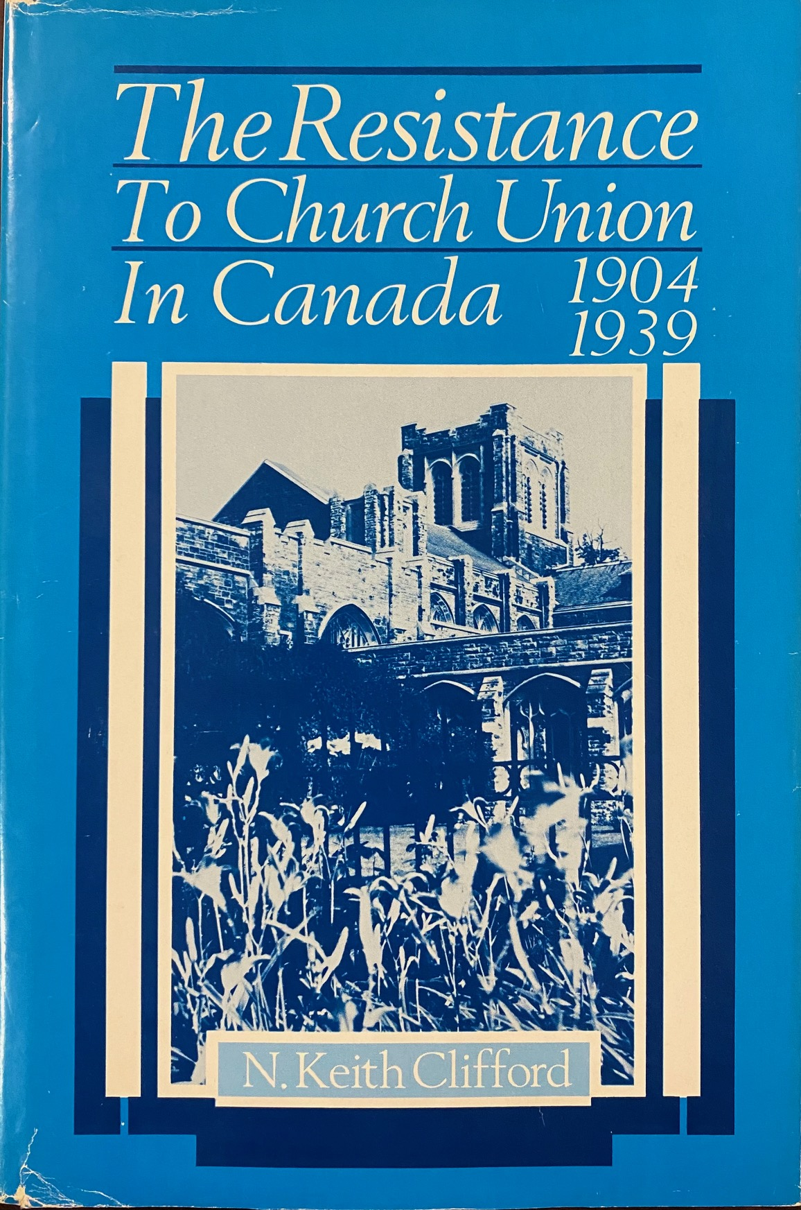 Image for The Resistance to Church Union in Canada 1904-1939