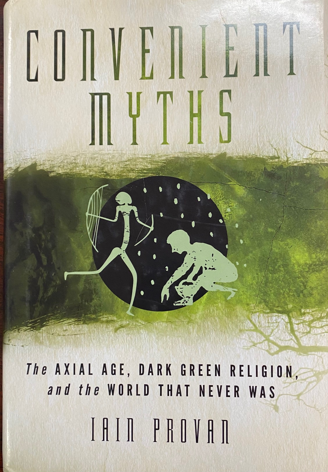 Image for Convenient Myths: The Axial Age, Dark Green Religion, and the World that Never Was